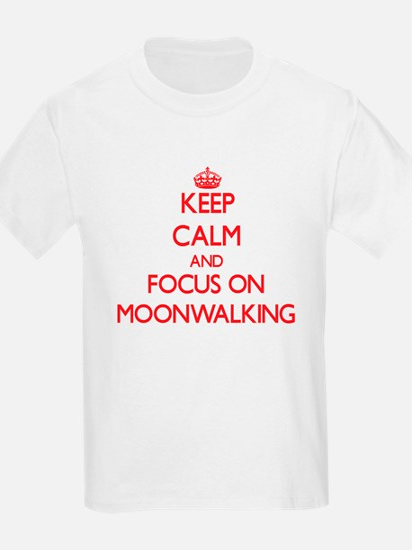 Keep Calm and focus on Moonwalking T-Shirt
