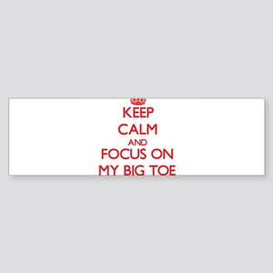 Keep Calm and focus on My Big Toe Bumper Sticker