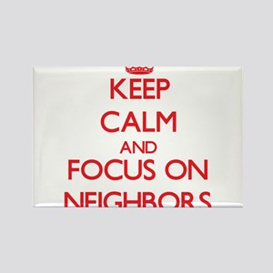 Keep Calm and focus on Neighbors Magnets