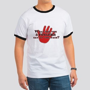 what did the 5 fingers say? Ringer T