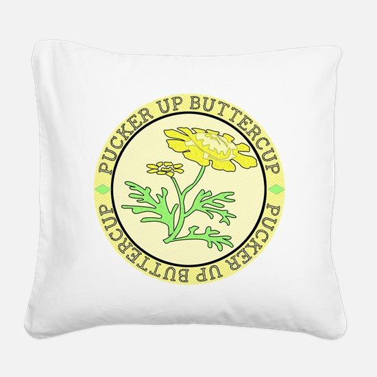 Pucker Up Buttercup Square Canvas Pillow
