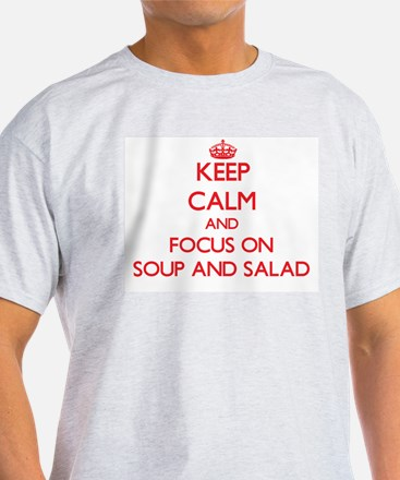 Keep Calm and focus on Soup And Salad T-Shirt
