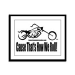 'Cause That's How We Roll! Framed Panel Print