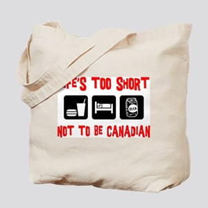 Life's Too Short Not To Be Canadian Tote Bag