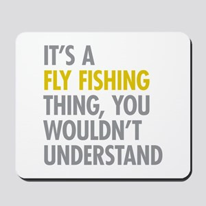 Its A Fly Fishing Thing Mousepad