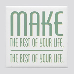 The Best of Your Life Tile Coaster