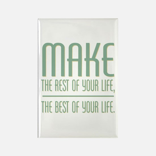 The Best of Your Life Rectangle Magnet