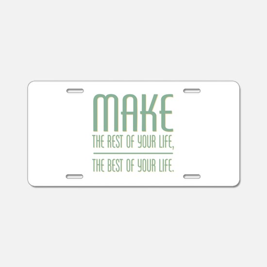 The Best of Your Life Aluminum License Plate