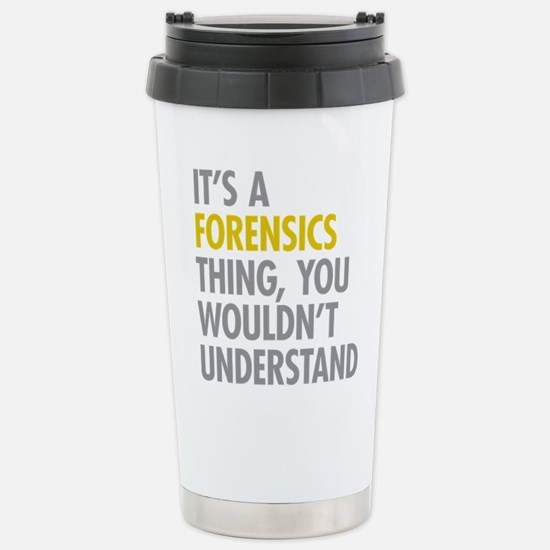 Its A Forensics Thing Stainless Steel Travel Mug
