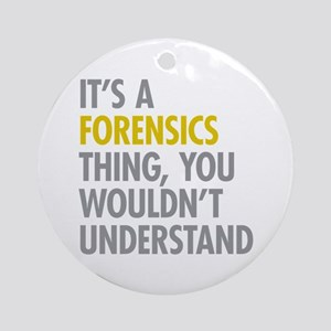 Its A Forensics Thing Ornament (Round)