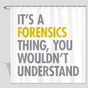 Its A Forensics Thing Shower Curtain