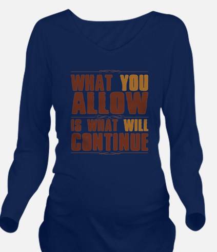 What You Allow Long Sleeve Maternity T-Shirt