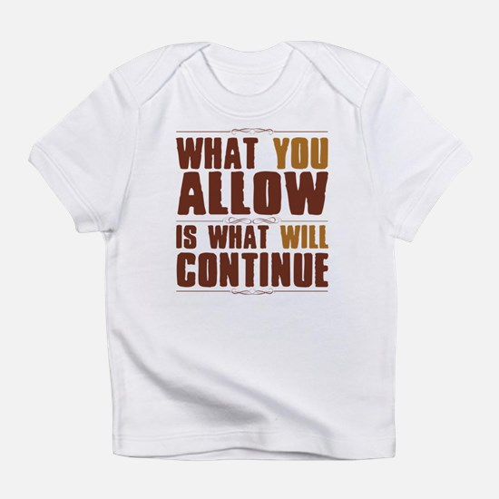What You Allow Infant T-Shirt