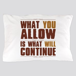 What You Allow Pillow Case