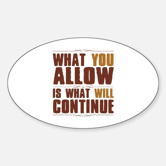 What You Allow Sticker (Oval)