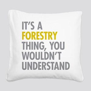 Its A Forestry Thing Square Canvas Pillow