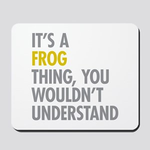 Its A Frog Thing Mousepad