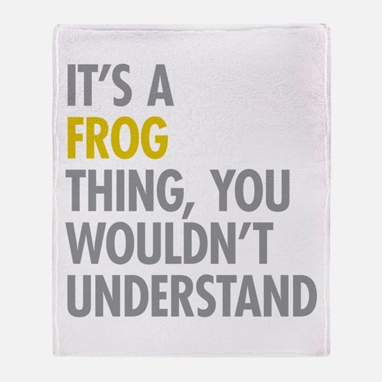 Its A Frog Thing Throw Blanket