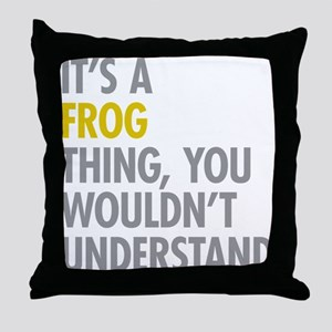 Its A Frog Thing Throw Pillow
