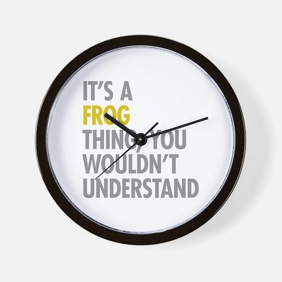 Its A Frog Thing Wall Clock