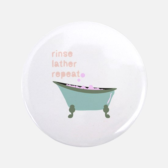 "Rinse Lather Repeat 3.5"" Button"