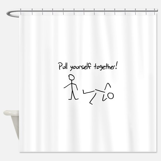 Pull yourself together! Shower Curtain