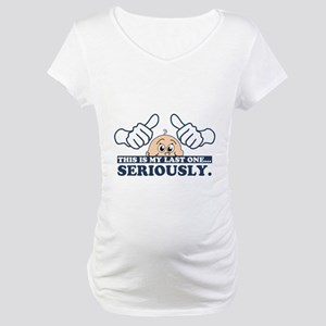 This is my last one Maternity T-Shirt