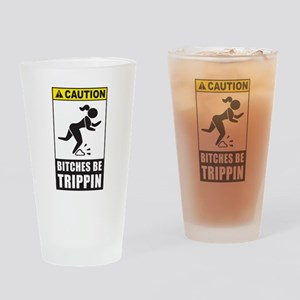 Bitches be Trippin Drinking Glass