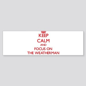 Keep Calm and focus on The Weatherman Bumper Stick