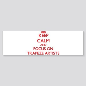 Keep Calm and focus on Trapeze Artists Bumper Stic