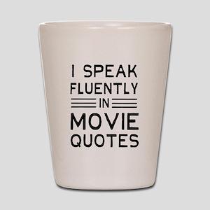 I Speak Fluently In Movie Quotes Shot Glass