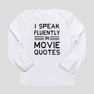 I Speak Fluently In Movie Quotes Long Sleeve T-Shi