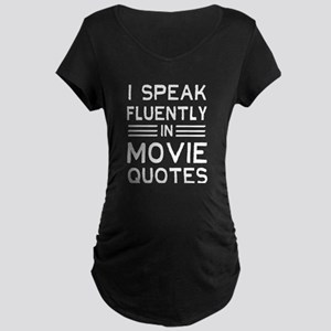 I Speak Fluently In Movie Quotes Maternity T-Shirt