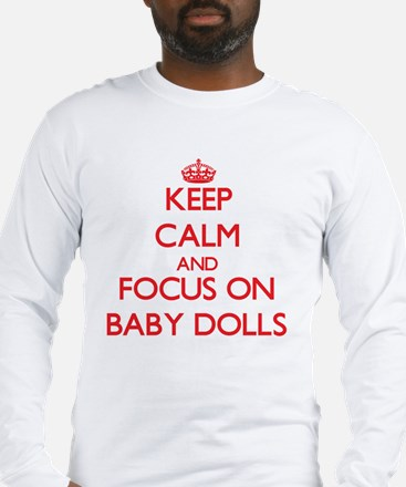Keep Calm and focus on Baby Dolls Long Sleeve T-Sh