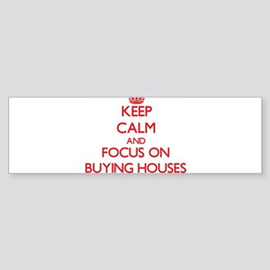 Keep Calm and focus on Buying Houses Bumper Sticke