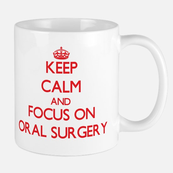Keep Calm and focus on Oral Surgery Mugs