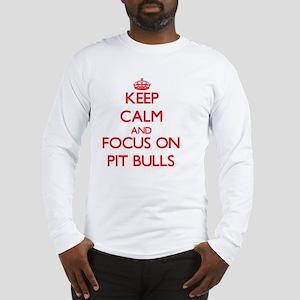 Keep Calm and focus on Pit Bul Long Sleeve T-Shirt