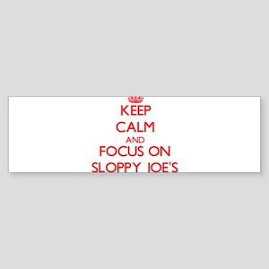 Keep Calm and focus on Sloppy Joe'S Bumper Sticker