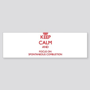 Keep Calm and focus on Spontaneous Combustion Bump