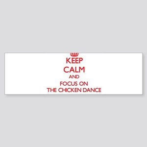 Keep Calm and focus on The Chicken Dance Bumper St