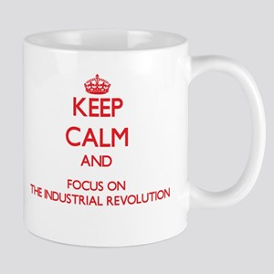 Keep Calm and focus on The Industrial Revolution M