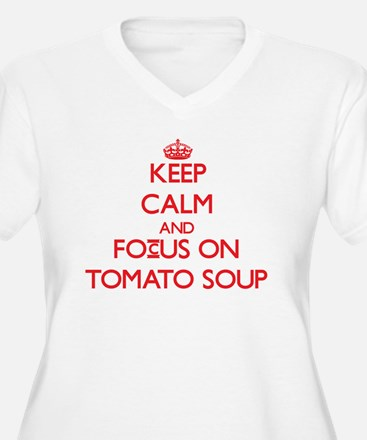 Keep Calm and focus on Tomato Soup Plus Size T-Shi