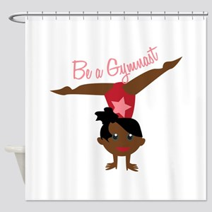 Be A Gymnast Shower Curtain