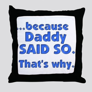 Daddy Said So Throw Pillow