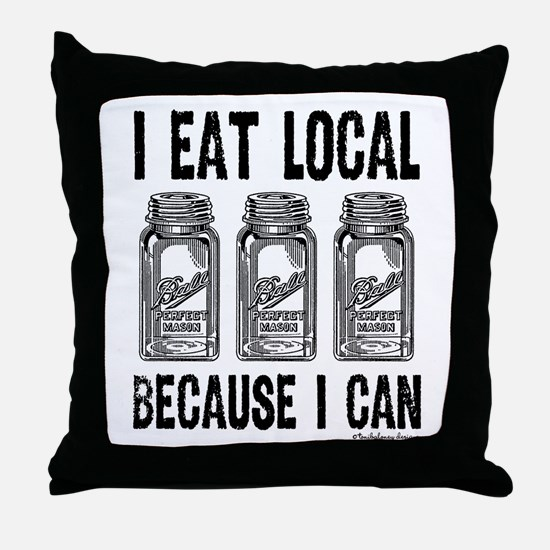 I Eat Local Because I Can Throw Pillow