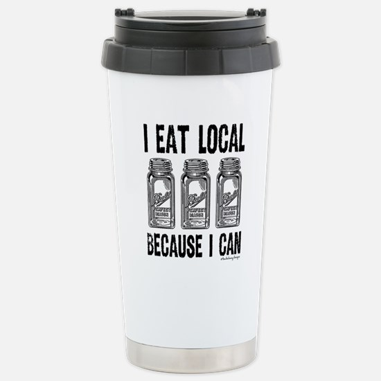 I Eat Local Because I Can Travel Mug
