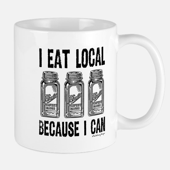 I Eat Local Because I Can Mugs