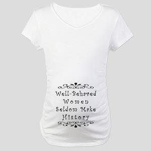 Well-Behaved Women Maternity T-Shirt