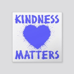 "KINDNESS MATTERS Square Sticker 3"" x 3"""