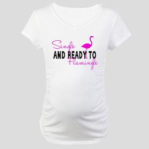 Single and Ready to Flamingle Maternity T-Shirt